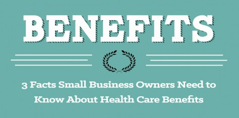 3 Facts Small Business Owners Need to Know About Health Care Benefits